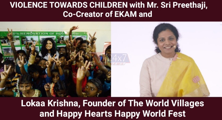 VIOLENCE TOWARDS CHILDREN  with Mr. Sri Preethaji, Co-Creator of EKAM and Lokaa Krishna, Founder of The World Villages and Happy Hearts Happy World Fest